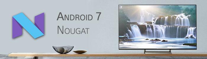 Android TV 7.0 Nougat presto anche sui TV Sony del 2015 e 2016